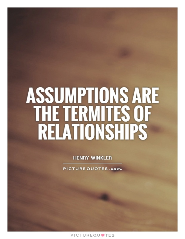 assumptions-are-the-termites-of-relationships-quote-1