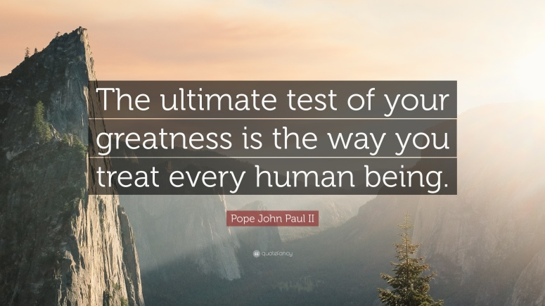 421139-Pope-John-Paul-II-Quote-The-ultimate-test-of-your-greatness-is-the.jpg